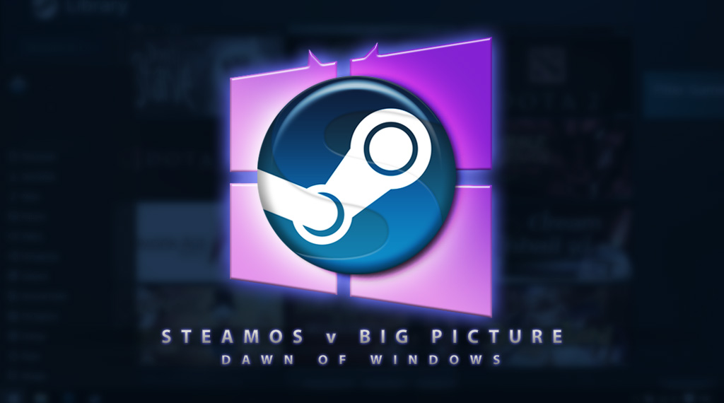 SteamOS versus Big Picture: Dawn of Windows [The One Reason Steam Big Picture Beats SteamOS (and Vice Versa)]